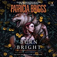 Burn Bright (Alpha & Omega, #5; Mercy Thompson World - Complete, #15)