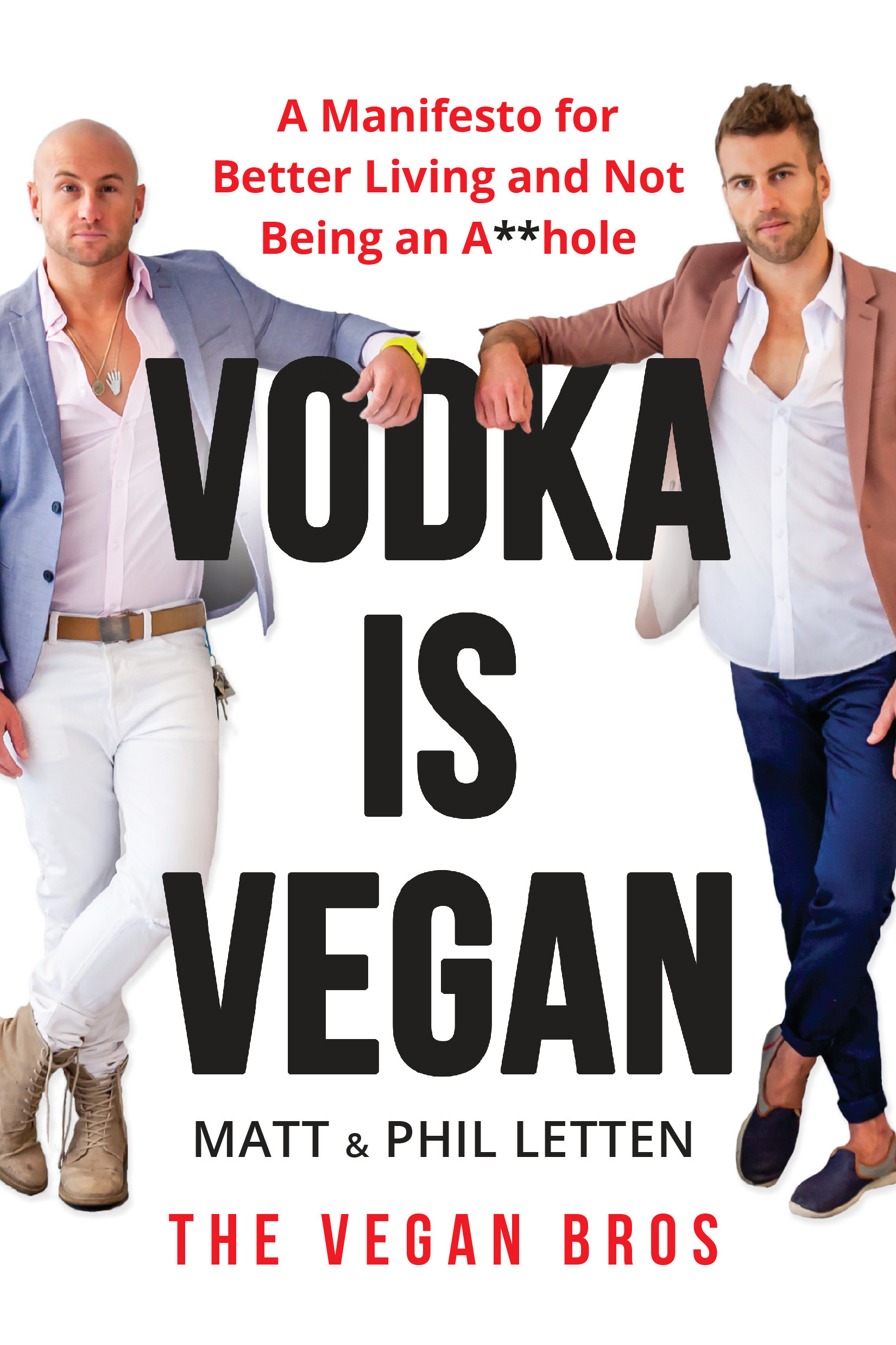 Vodka Is Vegan A Vegan Bros Manifesto for Better Living and Not Being an Ahole
