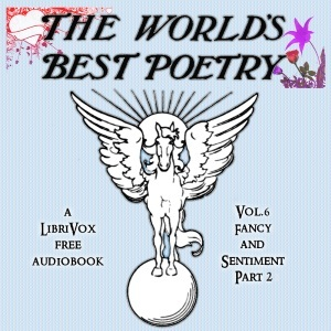 The World's Best Poetry, Volume 6 (Part 2): Fancy and Sentiment