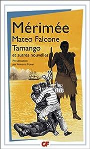 Mateo Falcone, Tamango et autres nouvelles: Mateo Falcone - Vision de Charles XI - L'Enlèvement de la Redoute - Tamango - Federigo - Le Vase étrusque - ... Méprise