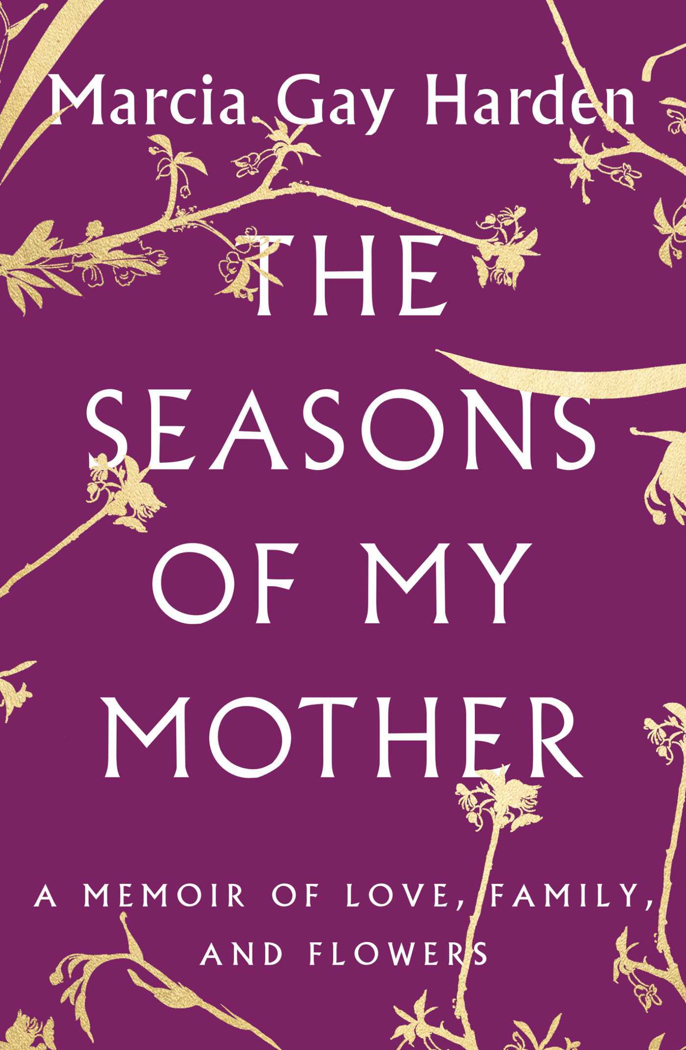 The Seasons of My Mother  A Memoir of Love, Family, and Flowers