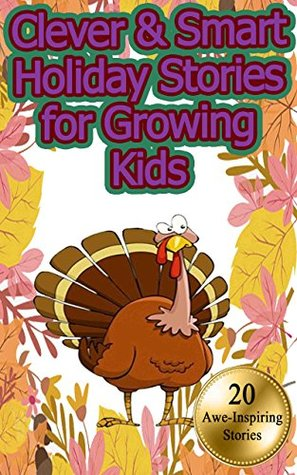 Clever & Smart Holiday Stories for Growing Kids: Exciting