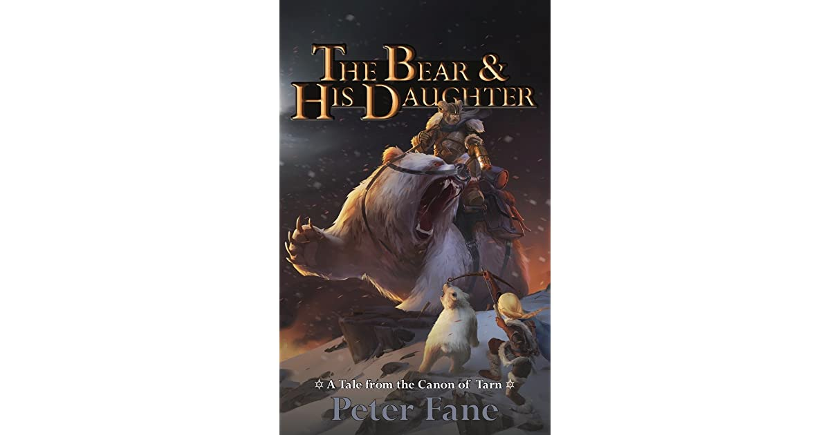 The Bear and His Daughter: A Tale from the Canon of Tarn by Peter Fane
