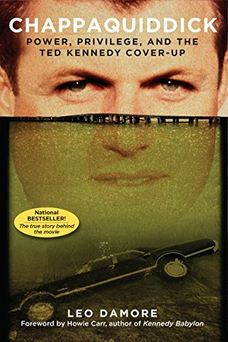 Chappaquiddick Power, Privilege, and the Ted Kennedy Cover-Up