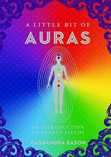 A Little Bit of Auras An Introduction to Energy Fields (Little Bit Series)