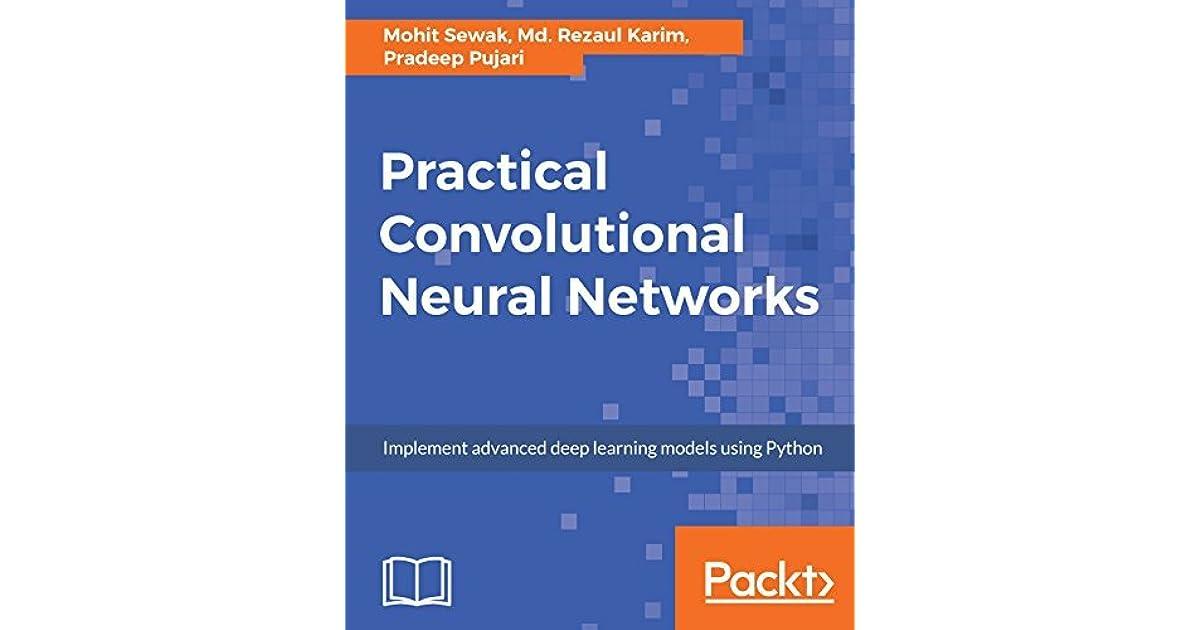 Practical Convolutional Neural Networks: Implement advanced deep