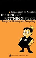 The King of Nothing to Do: Essays on Nothing and Everything