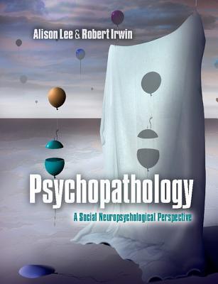 Psychopathology: A Social Neuropsychological Perspective Alison Lee