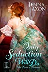 Only Seduction Will Do (House of Pleasure, #4)