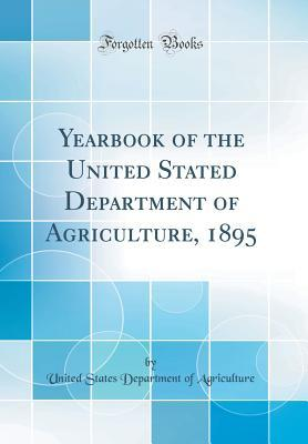 Yearbook of the United Stated Department of Agriculture, 1895 (Classic Reprint)