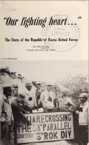 """""""Our Fighting Heart..."""": The Story of the Republic of Korea Armed Forces as Published in a Series of Articles in the Scripps-Howard Newspapers, November-December, 1951"""
