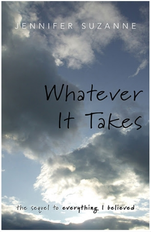 Whatever It Takes (the sequel to Everything I Believed)