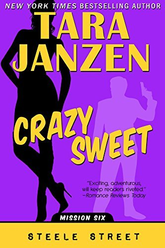 Crazy Sweet (Steele Street Book 6) Tara Janzen