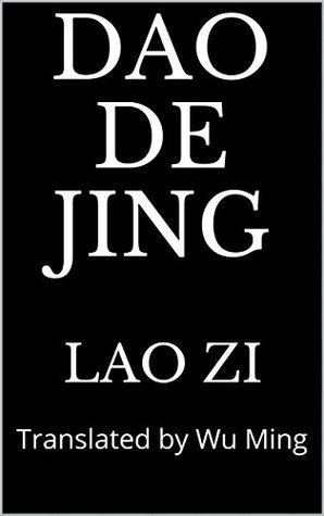Dao De Jing: Translated by Wu Ming