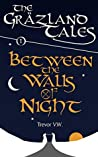 Between the Walls of Night: The Gräzland Tales: Book 1 (Histories of the Vale)