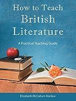 How to Teach British Literature: A Practical Teaching Guide