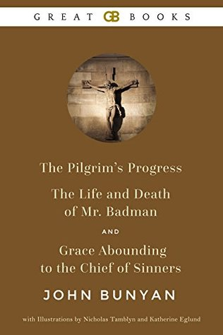 The Pilgrim's Progress, The Life and Death of Mr. Badman, and Grace Abounding to the Chief of Sinners by John Bunyan with Illustrations by Nicholas Tamblyn and Katherine Eglund (Illustrated)