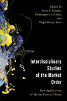 Interdisciplinary Studies of the Market Order: New Applications of Market Process Theory (Economy, Polity, and Society)