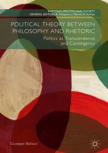 Political Theory between Philosophy and Rhetoric Politics as Transcendence and Contingency