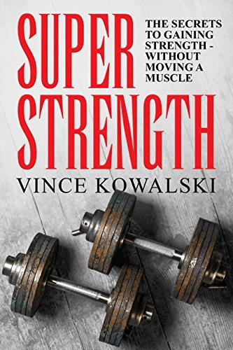 super-strength-the-secret-to-gaining-strength-without-moving
