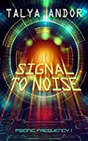 Signal to Noise (Psionic Frequencies #1)