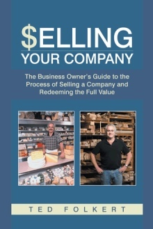 Selling Your Company: The Business Owner's Guide to the Process of Selling a Company and Redeeming the Full Value