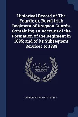 Historical Record of the Fourth, or Royal Irish Regiment of Dragoon Guards.