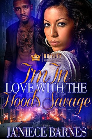 I'm In Love With The Hood's Savage by Ja'niece Barnes