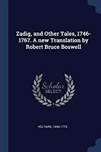 Zadig, and Other Tales, 1746-1767. a New Translation by Robert Bruce Boswell