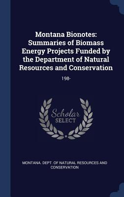 Montana Bionotes: Summaries of Biomass Energy Projects Funded by the Department of Natural Resources and Conservation: 198-