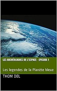 Les archéologues de l'Espace - Episode 1: Les legendes de la Planète bleue