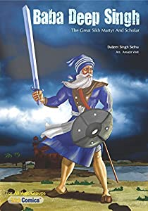 Baba Deep Singh: The Great Sikh Martyr and Scholar