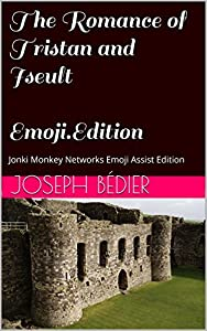 The Romance of Tristan and Iseult - Emoji Edition (Annotated & Illustrated): Jonki Monkey Networks Emoji Assist Edition