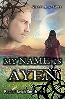 My Name Is A'yen (A'yen's Legacy, #1)