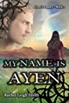 My Name Is A'yen (A'yen's Legacy, #1)