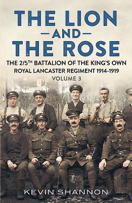 The Lion and the Rose. Volume 3: The 2/5th Battalion of the King's Own Royal Lancaster Regiment 1914-1919