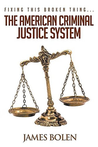 Fixing This Broken Thing...the American Criminal Justice System