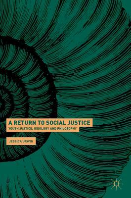 A Return to Social Justice Youth Justice, Ideology and Philosophy
