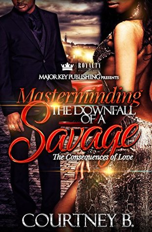 Masterminding The Downfall of a Savage by Courtney B.