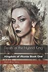 Death of the Hybrid King (Kingdom of Atonia #1)