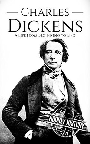 Charles Dickens: A Life From Beginning to End
