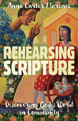 Rehearsing Scripture by Anna Carter Florence