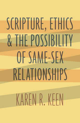 Scripture, Ethics, and the Possibility of Same-Sex Relationships