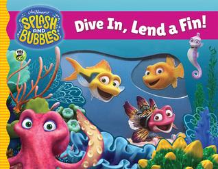 Splash and Bubbles: Dive In, Lend a Fin! (acetate board book)