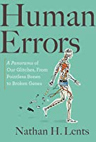 Human Errors: Pointless Bones, Runaway Nerves, and Other Human Defects