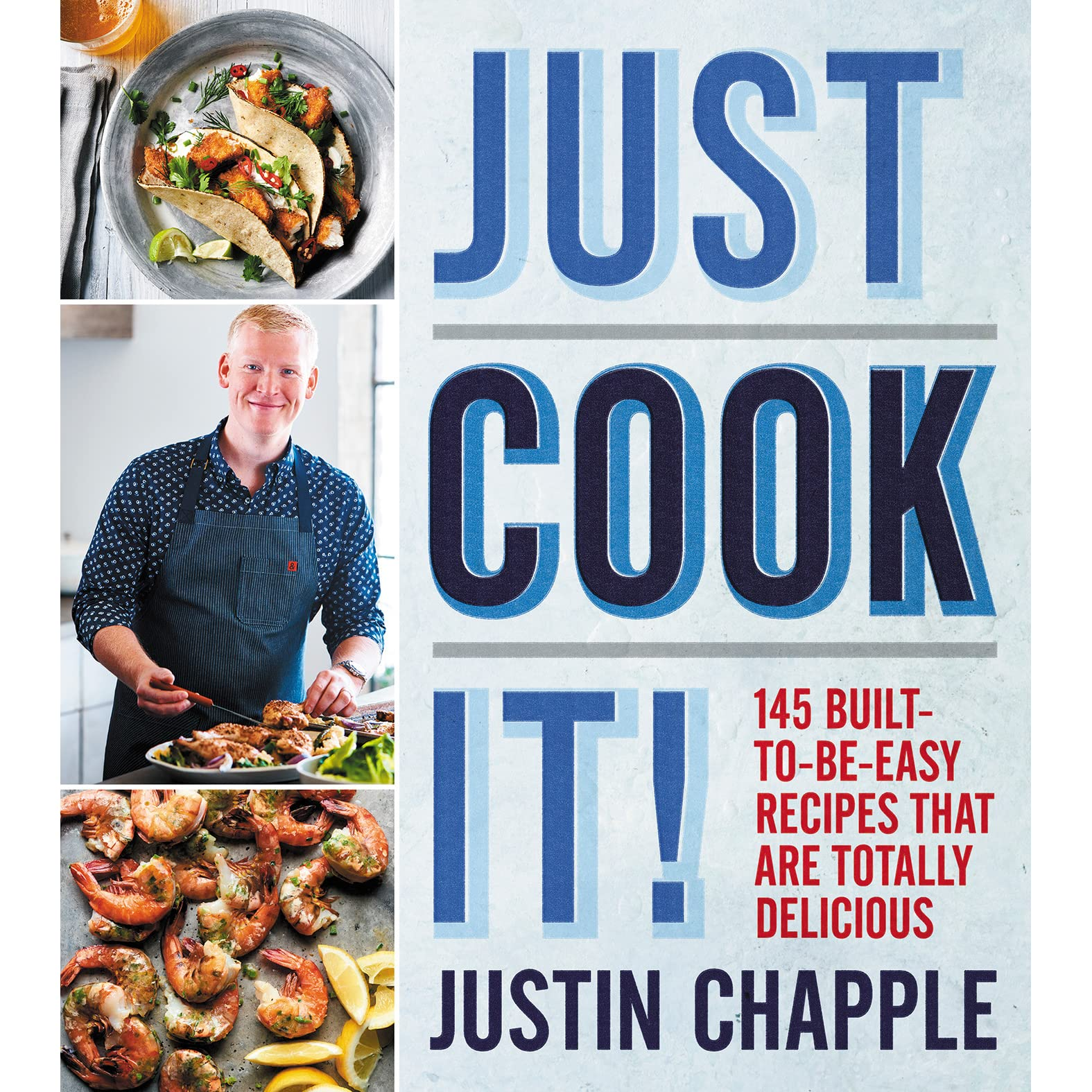 Just Cook It!: 145 Built-to-Be-Easy Recipes That Are Totally ...