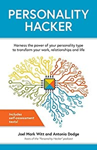 Personality Hacker: Harness the Power of Your Personality Type to Transform Your Work, Relationships, and Life