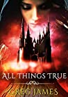 All Things True: A Young Adult Dark Fantasy Adventure (The Chronicles of Willow Grey Book 3)