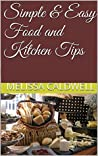 Simple & Easy Food and Kitchen Tips: Here are some easy short cuts and simple tips that can help you in your everyday cooking.