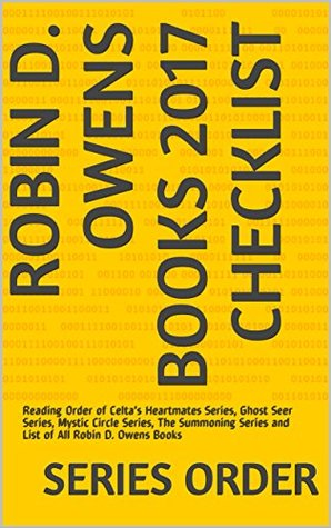 Robin D. Owens Books 2017 Checklist: Reading Order of Celta's Heartmates Series, Ghost Seer Series, Mystic Circle Series, The Summoning Series and List of All Robin D. Owens Books